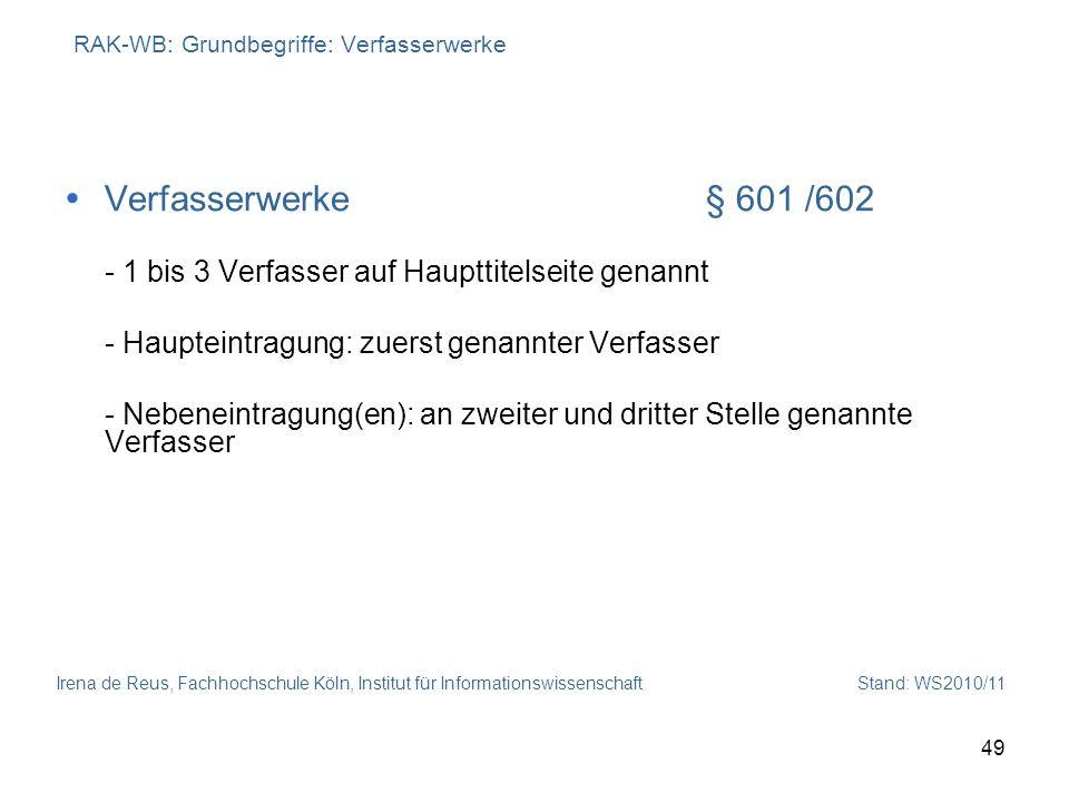 Irena de Reus, Fachhochschule Köln, Institut für Informationswissenschaft Stand: WS2010/11 49 RAK-WB: Grundbegriffe: Verfasserwerke Verfasserwerke§ 60