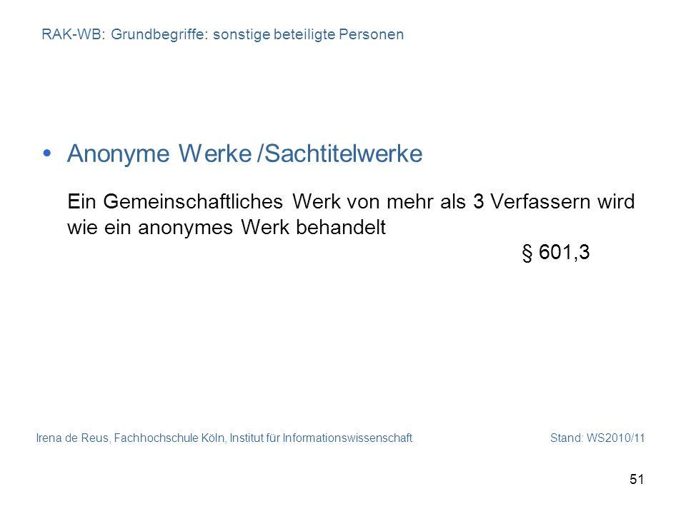 Irena de Reus, Fachhochschule Köln, Institut für Informationswissenschaft Stand: WS2010/11 51 RAK-WB: Grundbegriffe: sonstige beteiligte Personen Anon