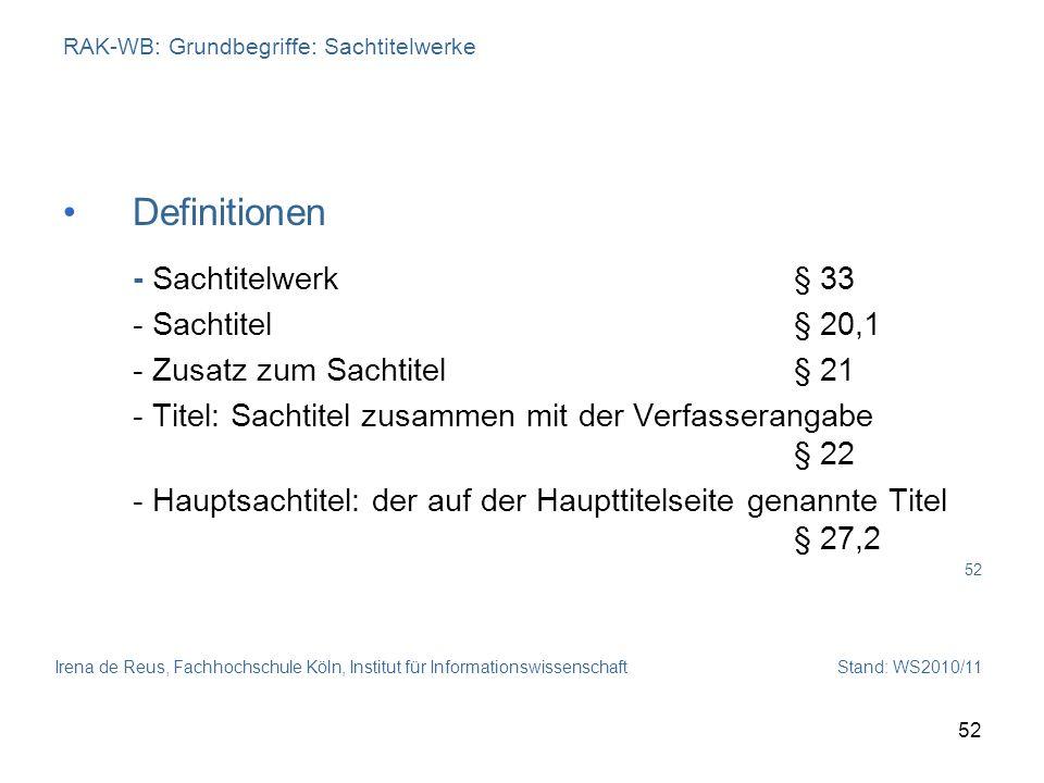 Irena de Reus, Fachhochschule Köln, Institut für Informationswissenschaft Stand: WS2010/11 52 RAK-WB: Grundbegriffe: Sachtitelwerke Definitionen - Sac