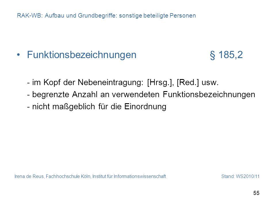 Irena de Reus, Fachhochschule Köln, Institut für Informationswissenschaft Stand: WS2010/11 55 RAK-WB: Aufbau und Grundbegriffe: sonstige beteiligte Pe