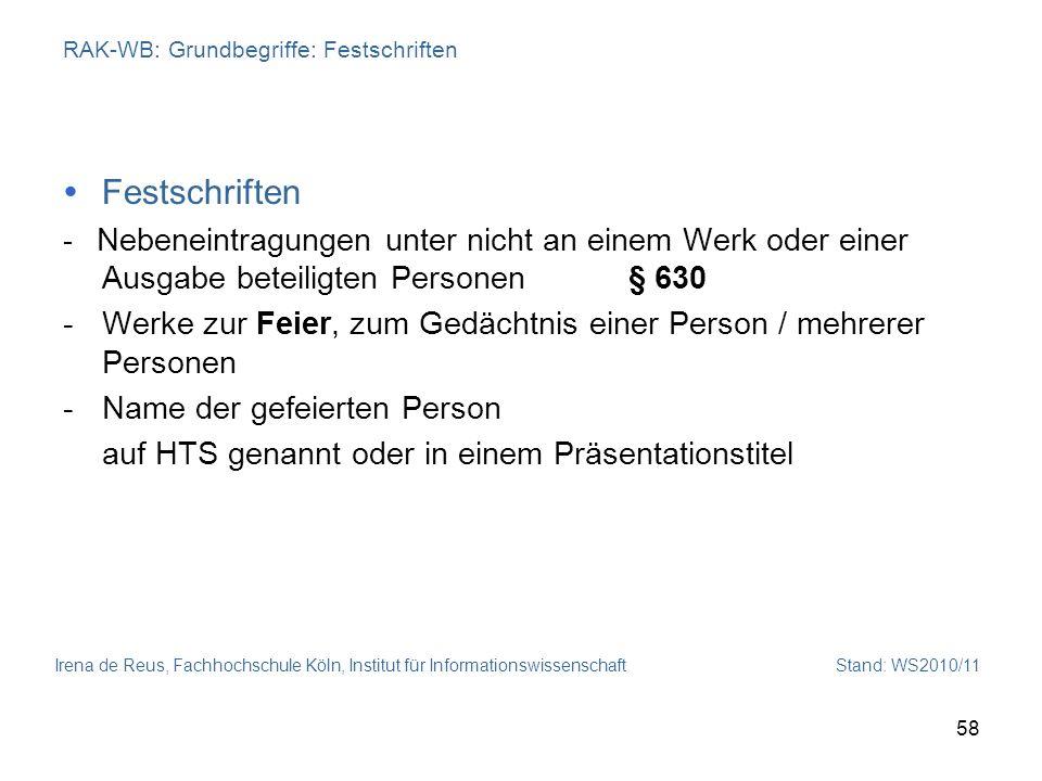 Irena de Reus, Fachhochschule Köln, Institut für Informationswissenschaft Stand: WS2010/11 58 RAK-WB: Grundbegriffe: Festschriften Festschriften - Neb