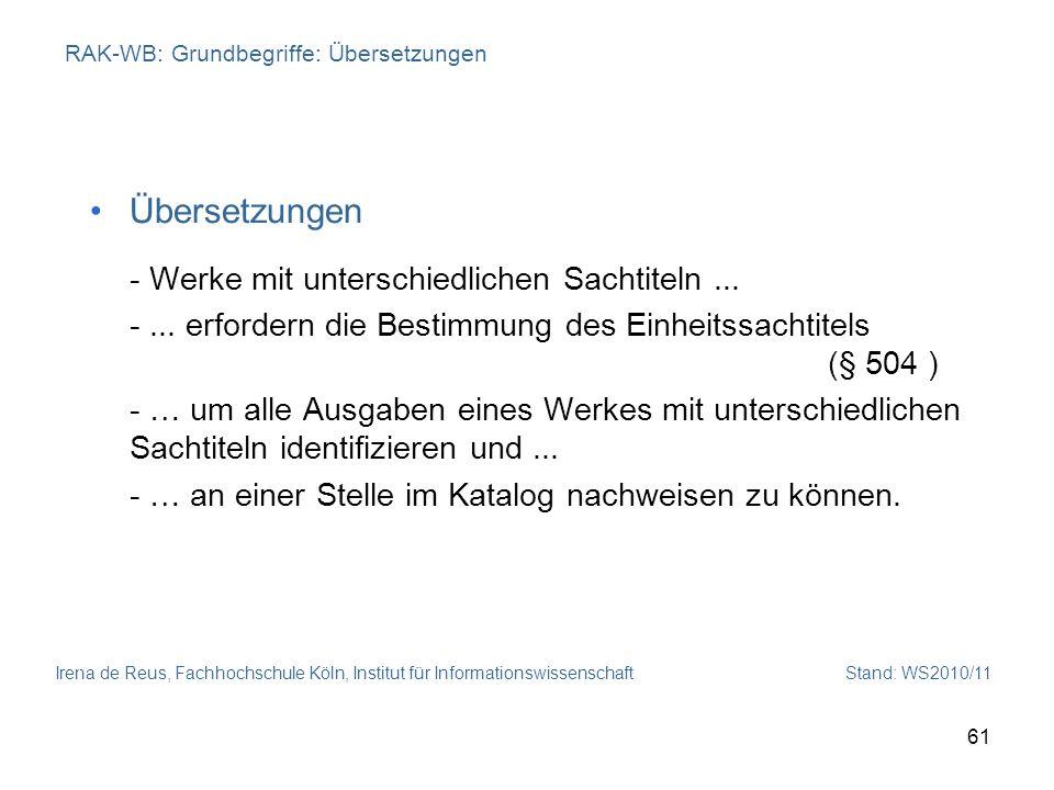 Irena de Reus, Fachhochschule Köln, Institut für Informationswissenschaft Stand: WS2010/11 61 RAK-WB: Grundbegriffe: Übersetzungen Übersetzungen - Wer
