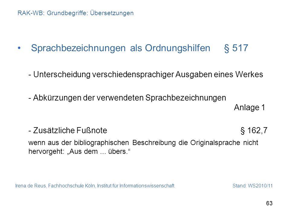 Irena de Reus, Fachhochschule Köln, Institut für Informationswissenschaft Stand: WS2010/11 63 RAK-WB: Grundbegriffe: Übersetzungen Sprachbezeichnungen