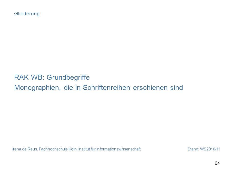 Irena de Reus, Fachhochschule Köln, Institut für Informationswissenschaft Stand: WS2010/11 64 Gliederung RAK-WB: Grundbegriffe Monographien, die in Sc