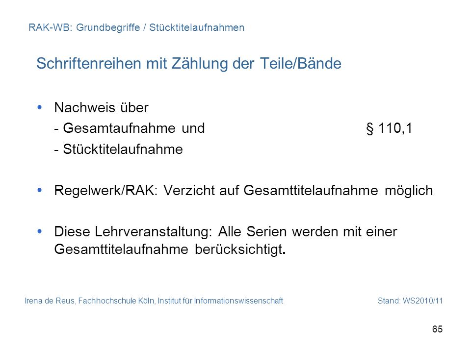 Irena de Reus, Fachhochschule Köln, Institut für Informationswissenschaft Stand: WS2010/11 65 RAK-WB: Grundbegriffe / Stücktitelaufnahmen Schriftenrei