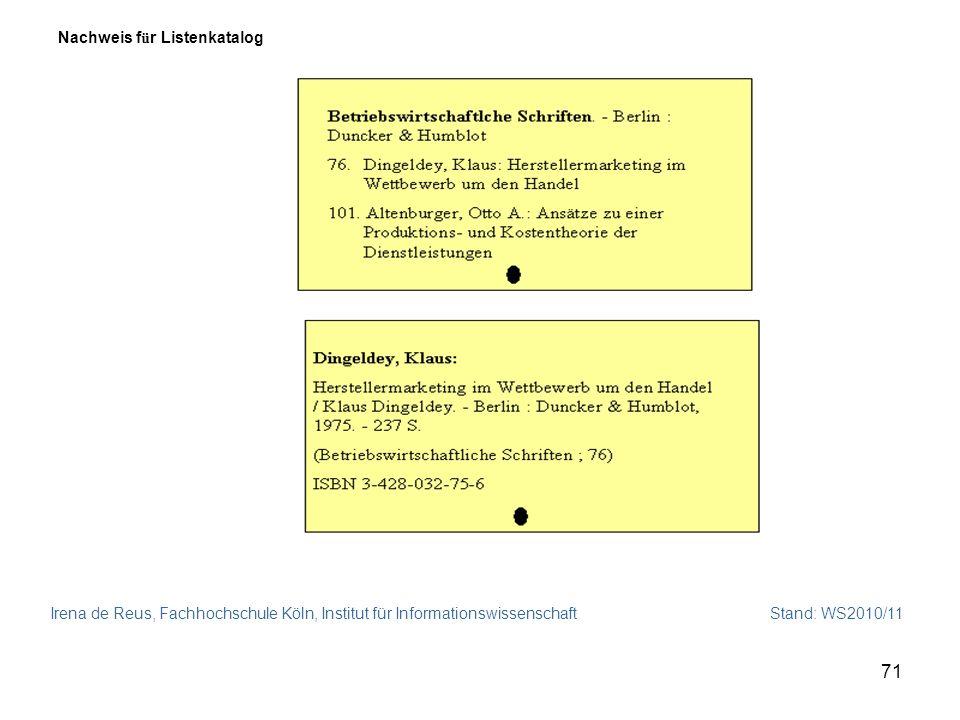 Irena de Reus, Fachhochschule Köln, Institut für Informationswissenschaft Stand: WS2010/11 71 Nachweis f ü r Listenkatalog
