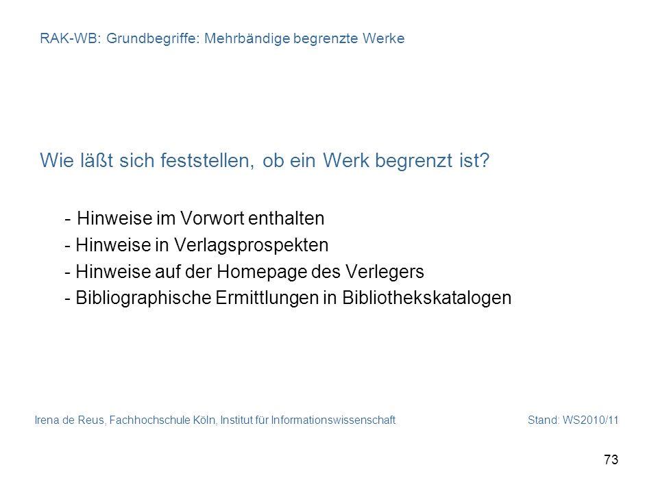 Irena de Reus, Fachhochschule Köln, Institut für Informationswissenschaft Stand: WS2010/11 73 RAK-WB: Grundbegriffe: Mehrbändige begrenzte Werke Wie l