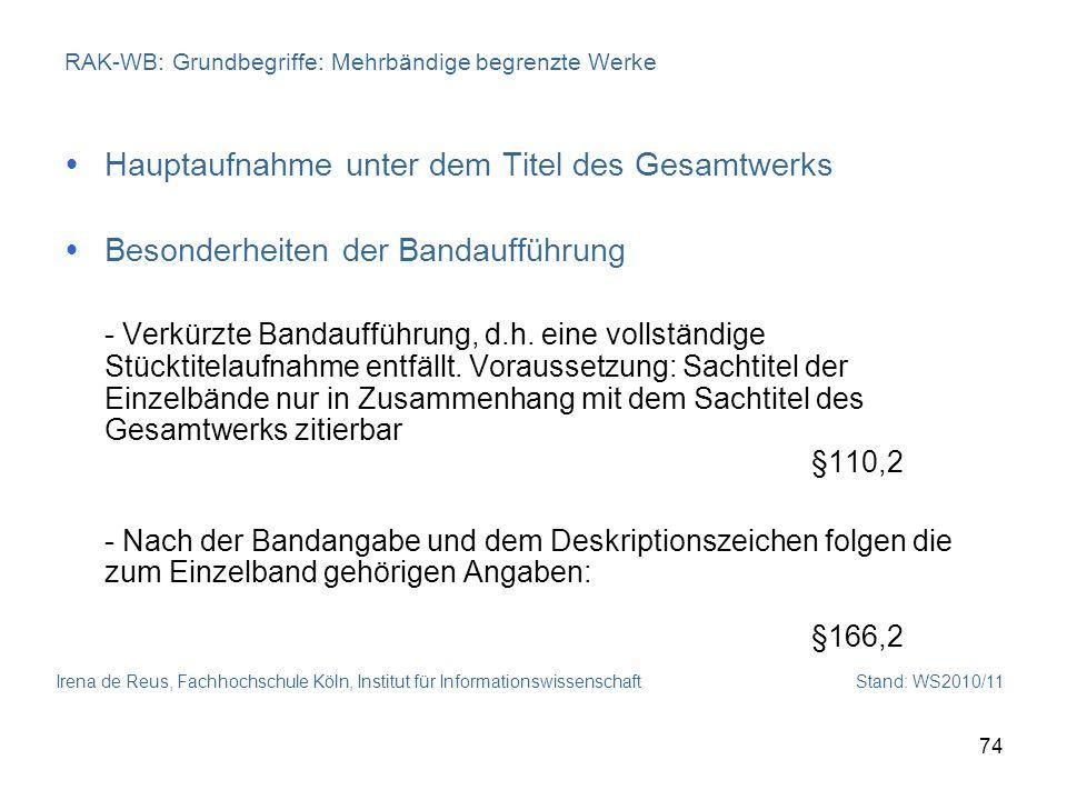 Irena de Reus, Fachhochschule Köln, Institut für Informationswissenschaft Stand: WS2010/11 74 RAK-WB: Grundbegriffe: Mehrbändige begrenzte Werke Haupt