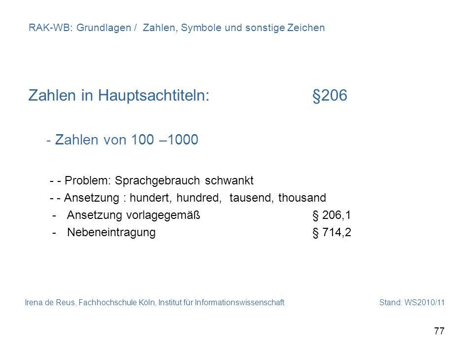 Irena de Reus, Fachhochschule Köln, Institut für Informationswissenschaft Stand: WS2010/11 77 RAK-WB: Grundlagen / Zahlen, Symbole und sonstige Zeiche