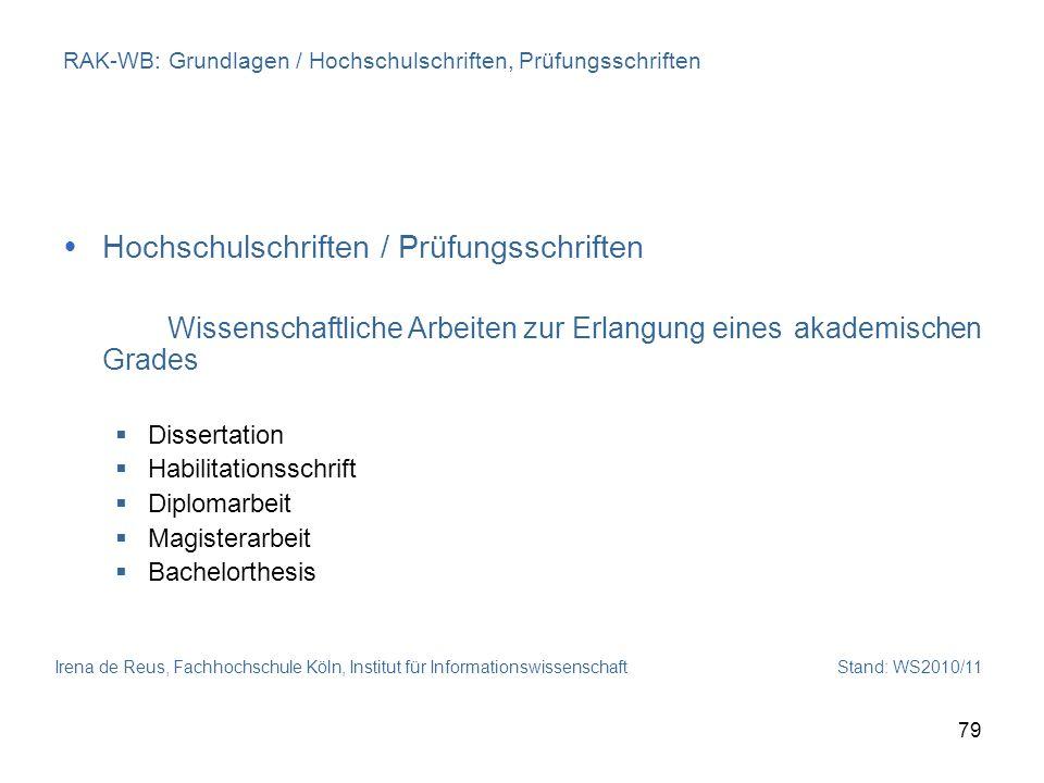 Irena de Reus, Fachhochschule Köln, Institut für Informationswissenschaft Stand: WS2010/11 79 RAK-WB: Grundlagen / Hochschulschriften, Prüfungsschrift