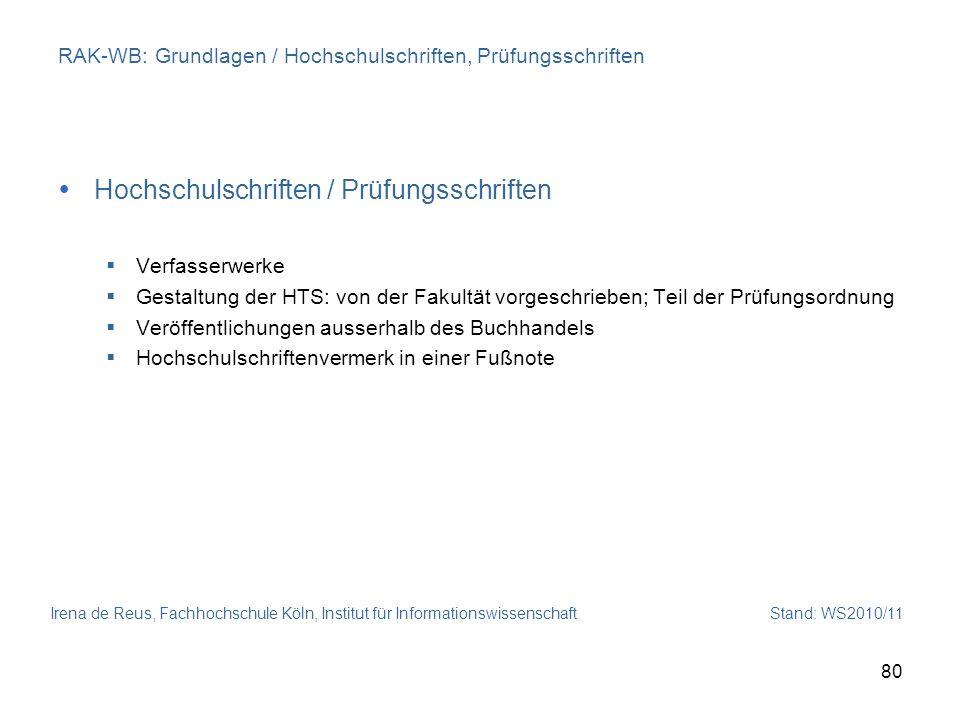 Irena de Reus, Fachhochschule Köln, Institut für Informationswissenschaft Stand: WS2010/11 80 RAK-WB: Grundlagen / Hochschulschriften, Prüfungsschrift