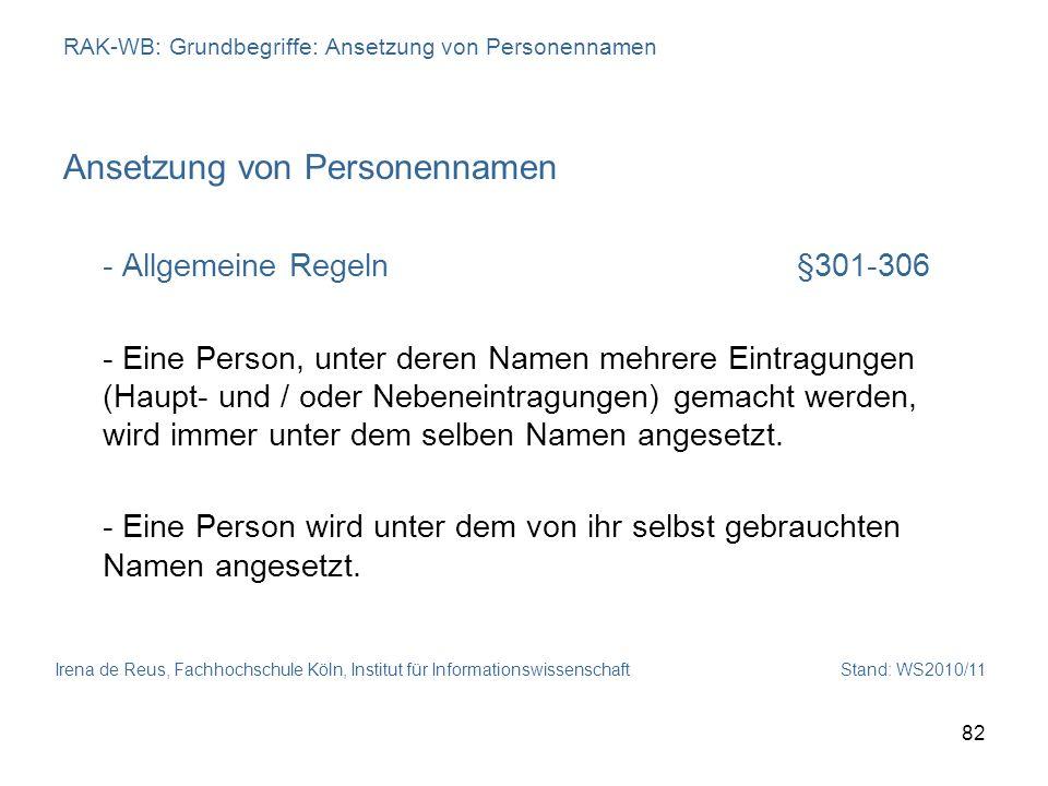 Irena de Reus, Fachhochschule Köln, Institut für Informationswissenschaft Stand: WS2010/11 82 RAK-WB: Grundbegriffe: Ansetzung von Personennamen Anset