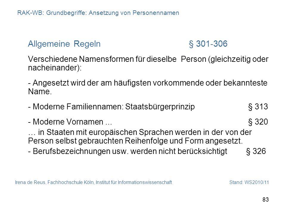 Irena de Reus, Fachhochschule Köln, Institut für Informationswissenschaft Stand: WS2010/11 83 RAK-WB: Grundbegriffe: Ansetzung von Personennamen Allge