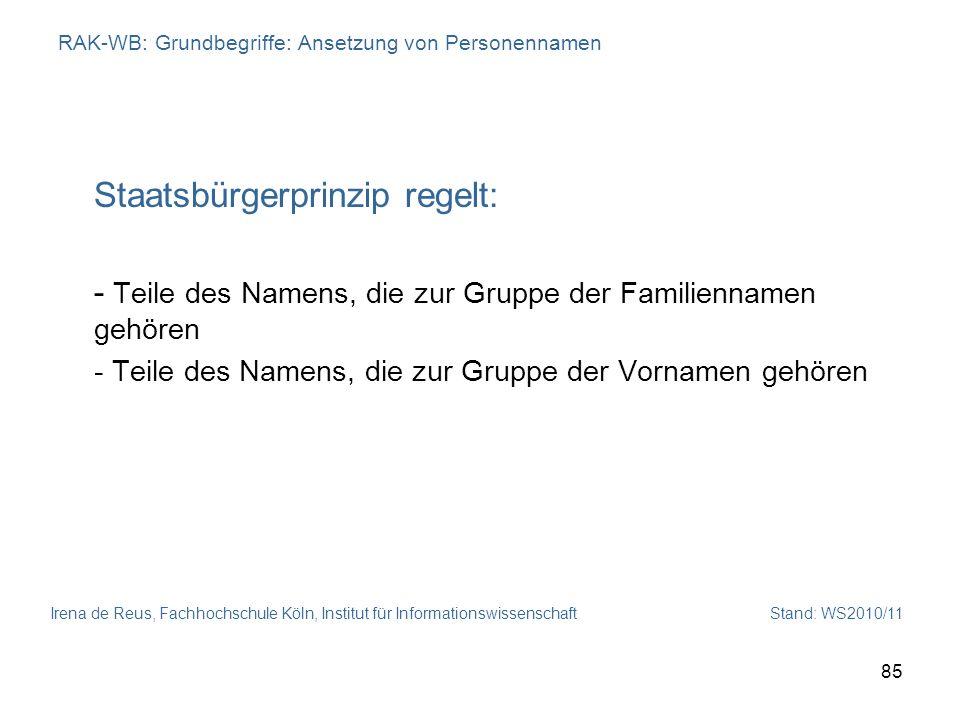 Irena de Reus, Fachhochschule Köln, Institut für Informationswissenschaft Stand: WS2010/11 85 RAK-WB: Grundbegriffe: Ansetzung von Personennamen Staat