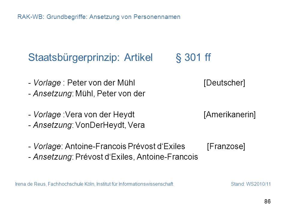 Irena de Reus, Fachhochschule Köln, Institut für Informationswissenschaft Stand: WS2010/11 86 RAK-WB: Grundbegriffe: Ansetzung von Personennamen Staat