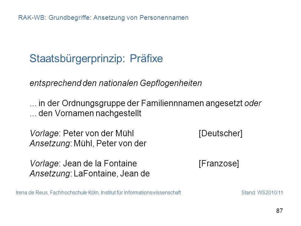 Irena de Reus, Fachhochschule Köln, Institut für Informationswissenschaft Stand: WS2010/11 87 RAK-WB: Grundbegriffe: Ansetzung von Personennamen Staat