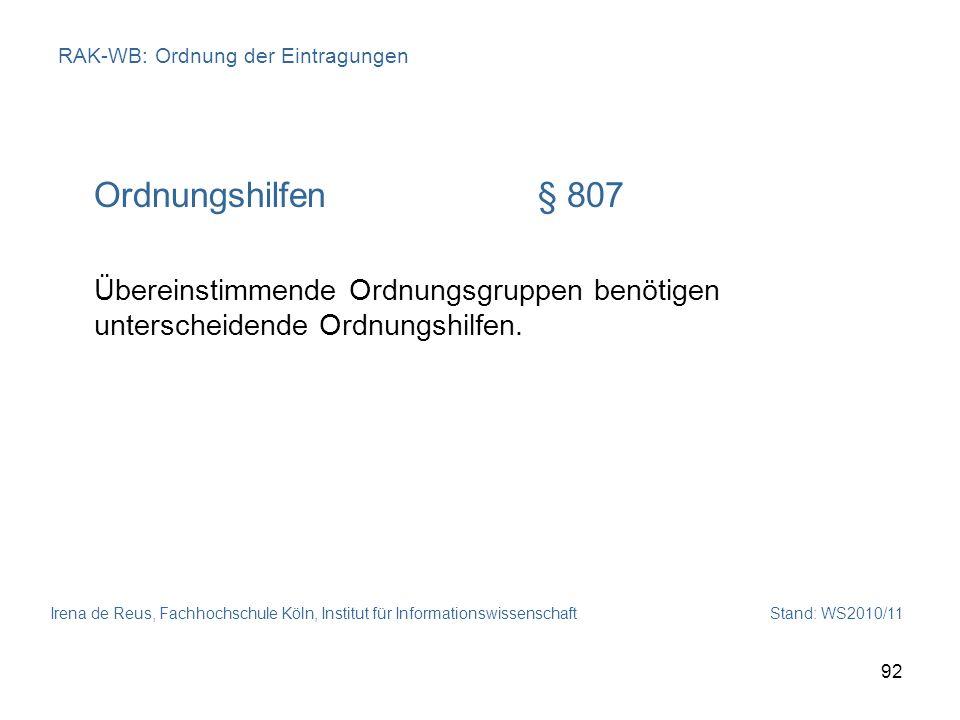 Irena de Reus, Fachhochschule Köln, Institut für Informationswissenschaft Stand: WS2010/11 92 RAK-WB: Ordnung der Eintragungen Ordnungshilfen§ 807 Übe
