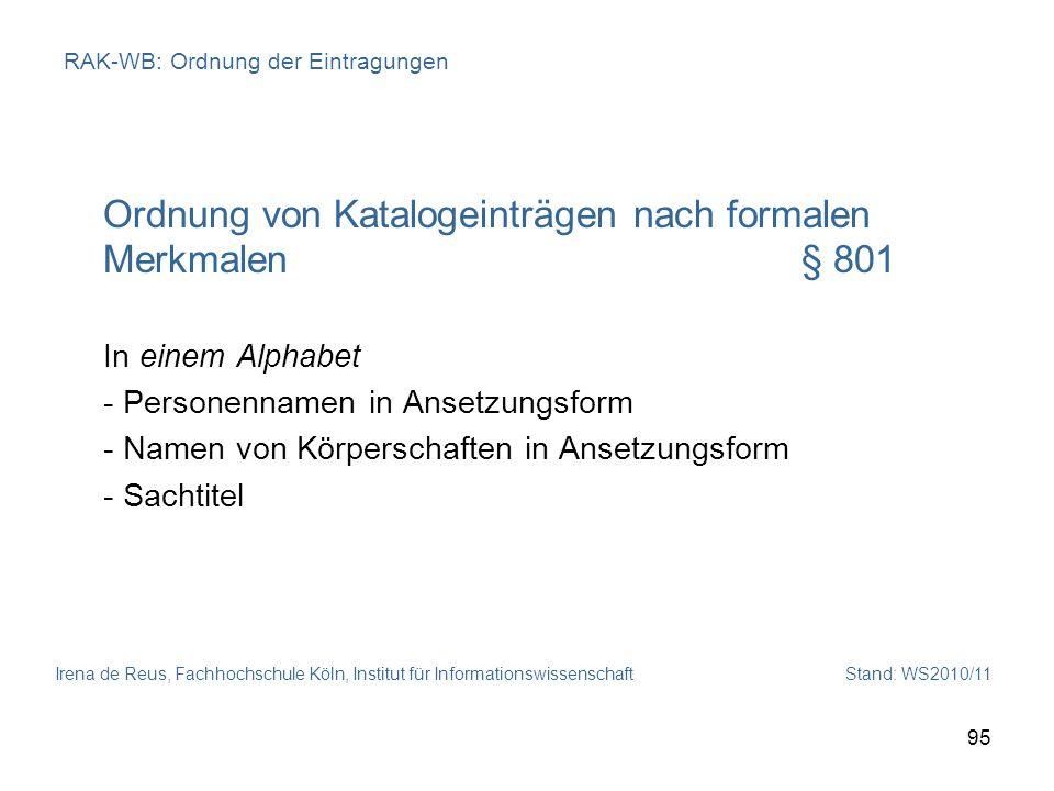 Irena de Reus, Fachhochschule Köln, Institut für Informationswissenschaft Stand: WS2010/11 95 RAK-WB: Ordnung der Eintragungen Ordnung von Katalogeint