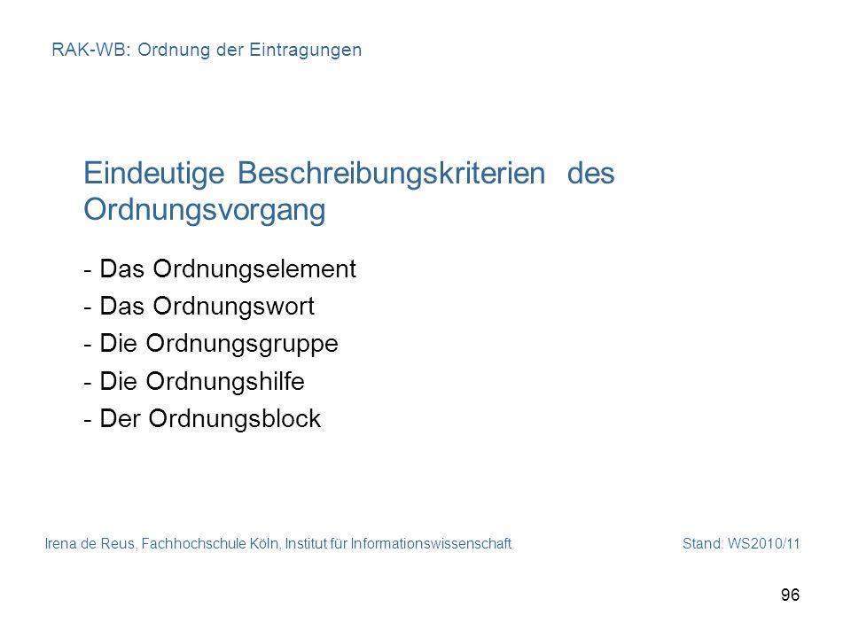 Irena de Reus, Fachhochschule Köln, Institut für Informationswissenschaft Stand: WS2010/11 96 RAK-WB: Ordnung der Eintragungen Eindeutige Beschreibung