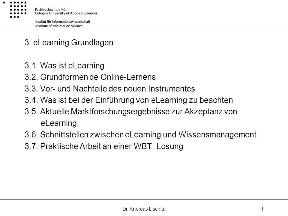 Dr. Andreas Lischka1 3. eLearning Grundlagen 3.1. Was ist eLearning 3.2. Grundformen de Online-Lernens 3.3. Vor- und Nachteile des neuen Instrumentes
