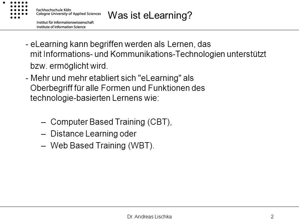 Dr. Andreas Lischka2 Was ist eLearning? - eLearning kann begriffen werden als Lernen, das mit Informations- und Kommunikations-Technologien unterstütz