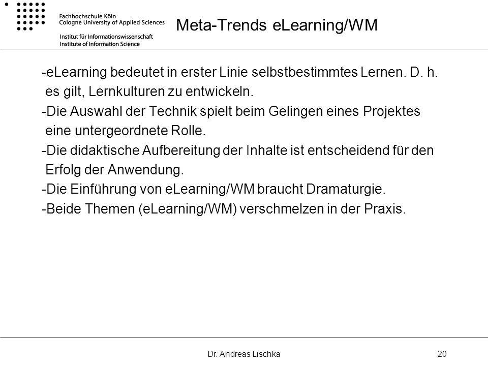 Dr. Andreas Lischka20 Meta-Trends eLearning/WM -eLearning bedeutet in erster Linie selbstbestimmtes Lernen. D. h. es gilt, Lernkulturen zu entwickeln.