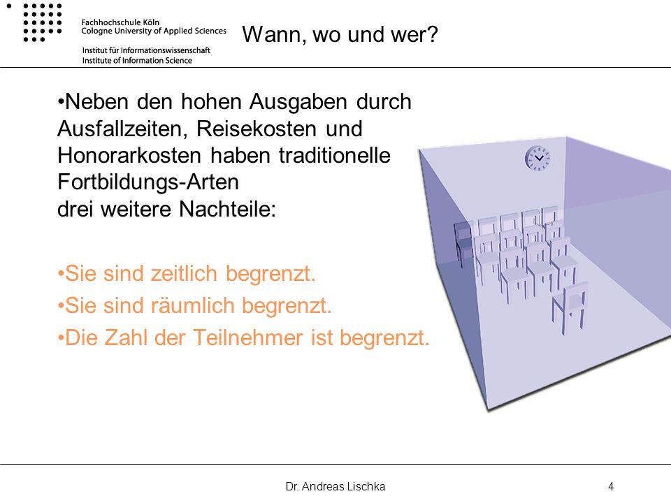 Dr. Andreas Lischka4 Wann, wo und wer? Neben den hohen Ausgaben durch Ausfallzeiten, Reisekosten und Honorarkosten haben traditionelle Fortbildungs-Ar