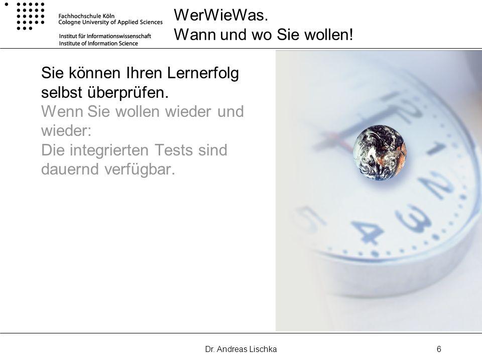 Dr. Andreas Lischka6 WerWieWas. Wann und wo Sie wollen! Sie können Ihren Lernerfolg selbst überprüfen. Wenn Sie wollen wieder und wieder: Die integrie