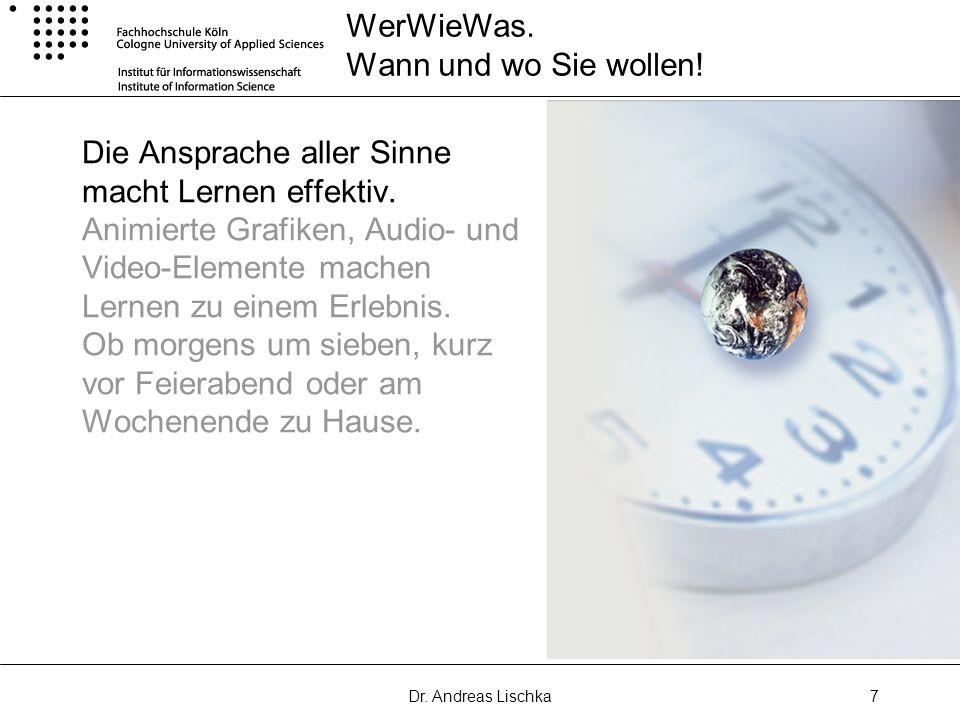 Dr. Andreas Lischka7 WerWieWas. Wann und wo Sie wollen! Die Ansprache aller Sinne macht Lernen effektiv. Animierte Grafiken, Audio- und Video-Elemente