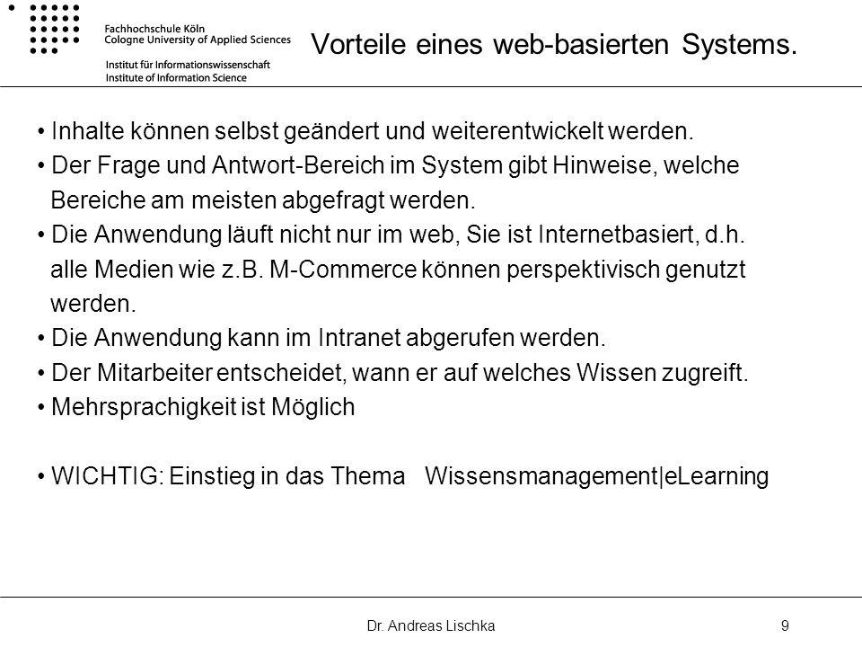 Dr. Andreas Lischka9 Vorteile eines web-basierten Systems. Inhalte können selbst geändert und weiterentwickelt werden. Der Frage und Antwort-Bereich i