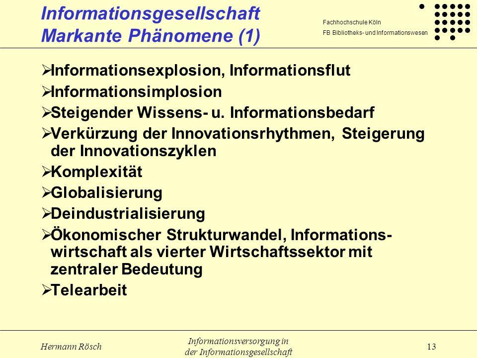 Fachhochschule Köln FB Bibliotheks- und Informationswesen Hermann Rösch Informationsversorgung in der Informationsgesellschaft 13 Informationsgesellsc