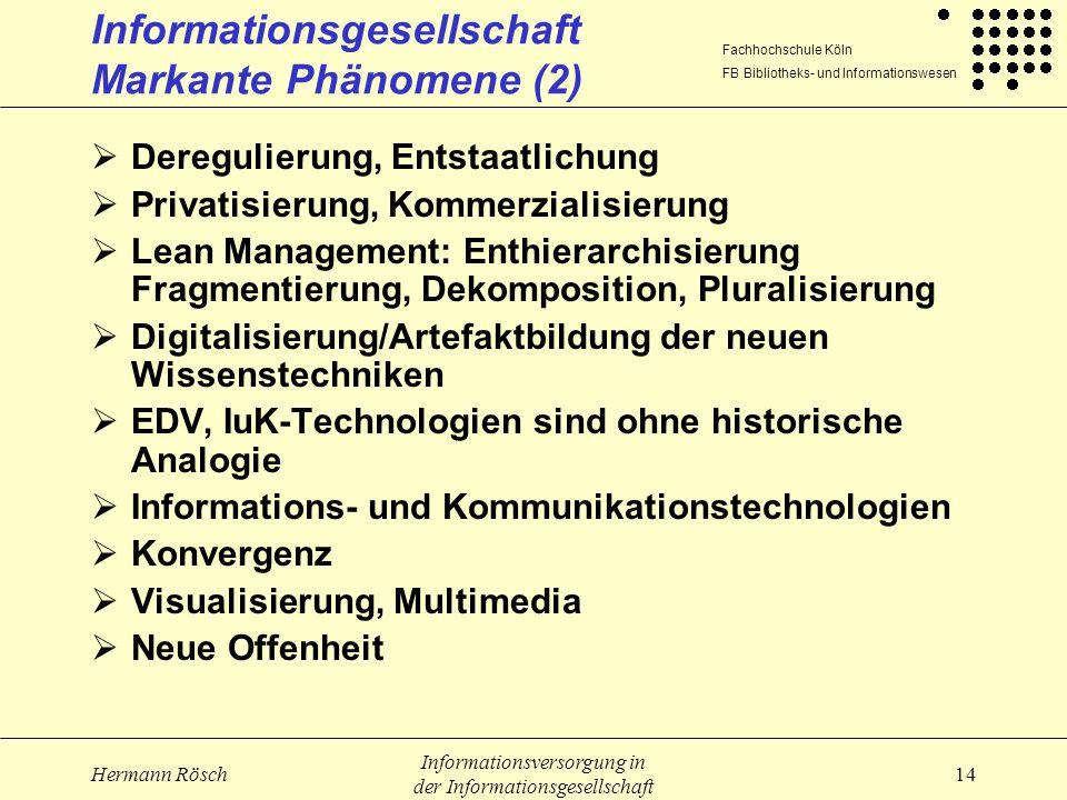 Fachhochschule Köln FB Bibliotheks- und Informationswesen Hermann Rösch Informationsversorgung in der Informationsgesellschaft 14 Informationsgesellsc