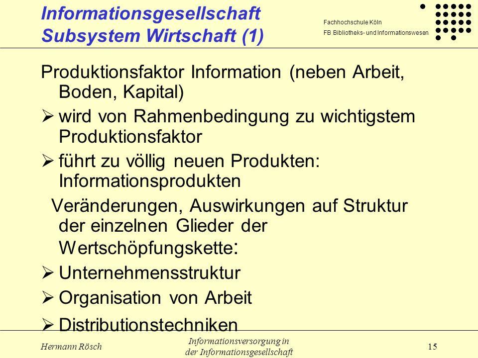 Fachhochschule Köln FB Bibliotheks- und Informationswesen Hermann Rösch Informationsversorgung in der Informationsgesellschaft 15 Informationsgesellsc