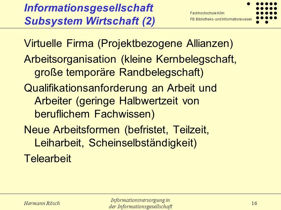 Fachhochschule Köln FB Bibliotheks- und Informationswesen Hermann Rösch Informationsversorgung in der Informationsgesellschaft 16 Informationsgesellsc