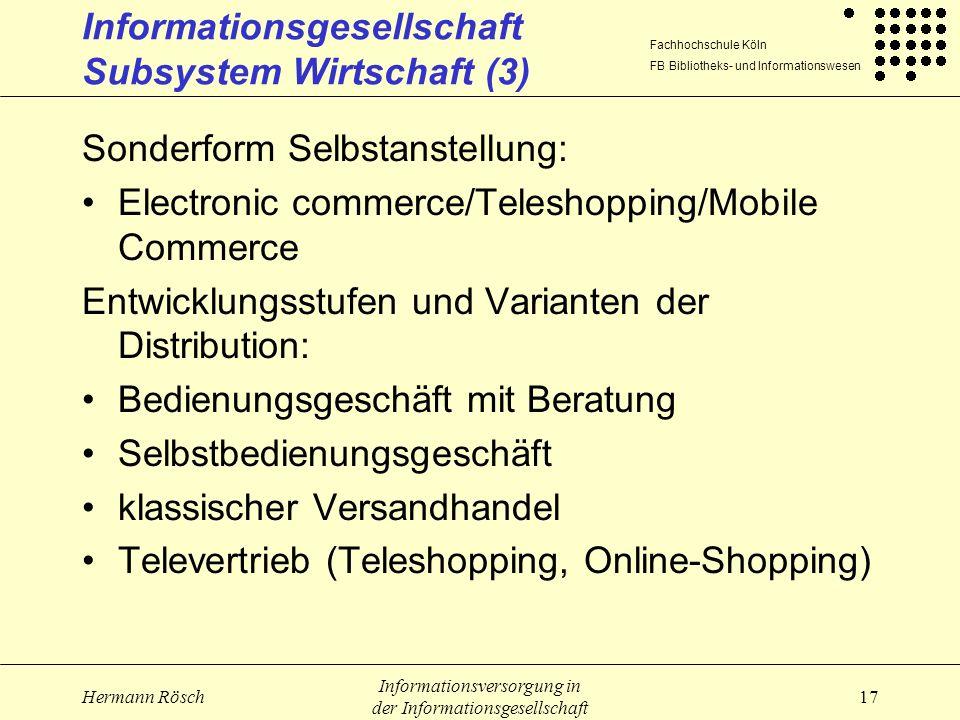 Fachhochschule Köln FB Bibliotheks- und Informationswesen Hermann Rösch Informationsversorgung in der Informationsgesellschaft 17 Informationsgesellsc