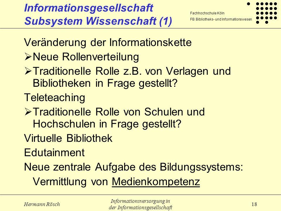 Fachhochschule Köln FB Bibliotheks- und Informationswesen Hermann Rösch Informationsversorgung in der Informationsgesellschaft 18 Informationsgesellsc