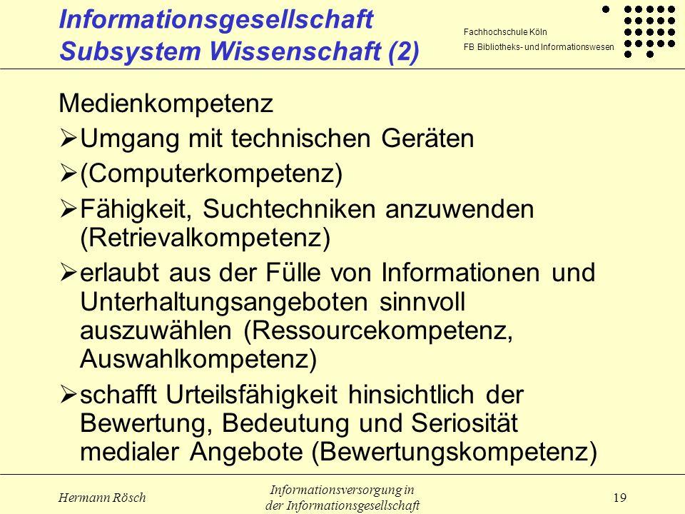 Fachhochschule Köln FB Bibliotheks- und Informationswesen Hermann Rösch Informationsversorgung in der Informationsgesellschaft 19 Informationsgesellsc