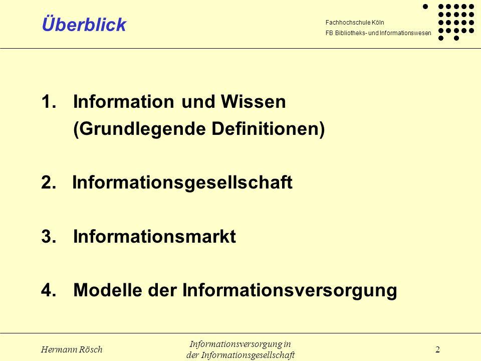 Fachhochschule Köln FB Bibliotheks- und Informationswesen Hermann Rösch Informationsversorgung in der Informationsgesellschaft 23 Informationsmarkt (2) Informationsmarkt (nach Kuhlen): die Organisationsform, mit der professionell, erstelltes Wissen in entsprechenden Produkten vertrieben, auf- oder umgearbeitet, vermittelt wird der sich global organisierende öffentliche Austausch zwischen Informationsproduzenten, Informationsvermittlern und Informationsnutzern (Tauschgut: Informationen, informationelle Mehrwerte)