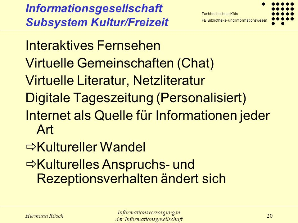 Fachhochschule Köln FB Bibliotheks- und Informationswesen Hermann Rösch Informationsversorgung in der Informationsgesellschaft 20 Informationsgesellsc
