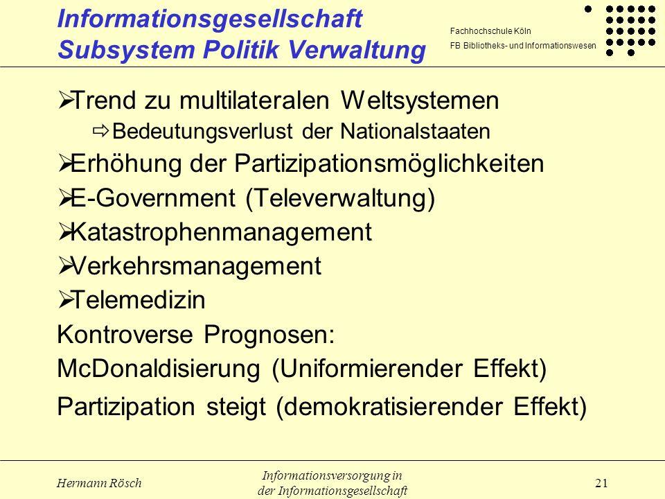 Fachhochschule Köln FB Bibliotheks- und Informationswesen Hermann Rösch Informationsversorgung in der Informationsgesellschaft 21 Informationsgesellsc