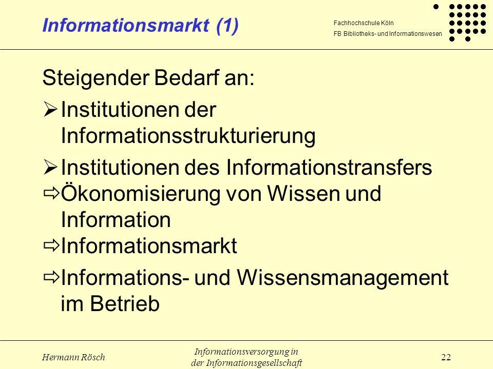 Fachhochschule Köln FB Bibliotheks- und Informationswesen Hermann Rösch Informationsversorgung in der Informationsgesellschaft 22 Informationsmarkt (1