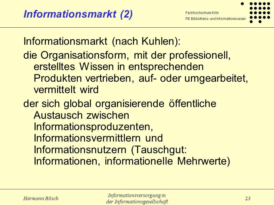 Fachhochschule Köln FB Bibliotheks- und Informationswesen Hermann Rösch Informationsversorgung in der Informationsgesellschaft 23 Informationsmarkt (2