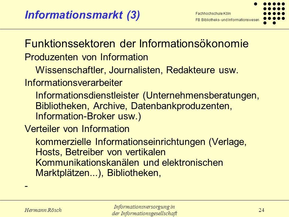Fachhochschule Köln FB Bibliotheks- und Informationswesen Hermann Rösch Informationsversorgung in der Informationsgesellschaft 24 Informationsmarkt (3