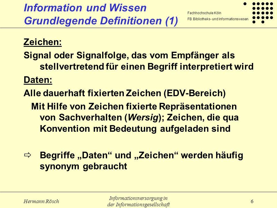 Fachhochschule Köln FB Bibliotheks- und Informationswesen Hermann Rösch Informationsversorgung in der Informationsgesellschaft 6 Information und Wisse