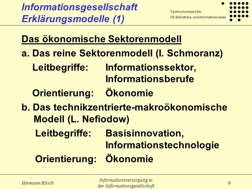 Fachhochschule Köln FB Bibliotheks- und Informationswesen Hermann Rösch Informationsversorgung in der Informationsgesellschaft 10 Informationsgesellschaft Erklärungsmodelle (2) Das postindustrielle Achsenmodell (D.