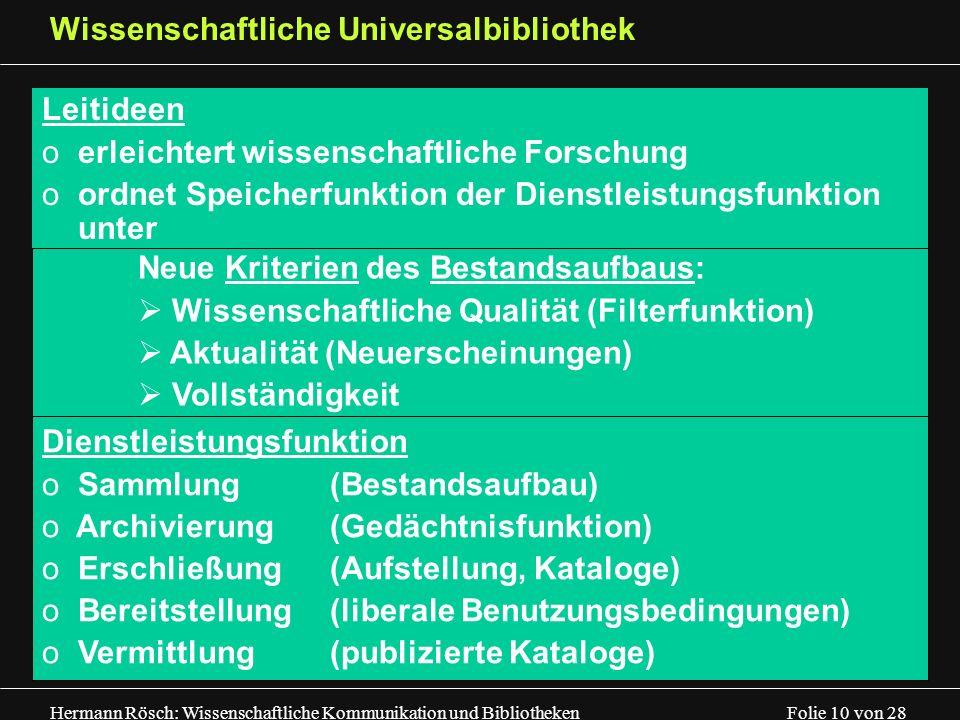 Hermann Rösch: Wissenschaftliche Kommunikation und Bibliotheken Folie 10 von 28 Wissenschaftliche Universalbibliothek Leitideen oerleichtert wissensch