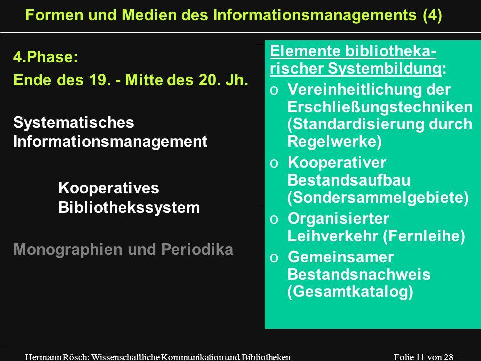 Hermann Rösch: Wissenschaftliche Kommunikation und Bibliotheken Folie 11 von 28 Formen und Medien des Informationsmanagements (4) 4.Phase: Ende des 19