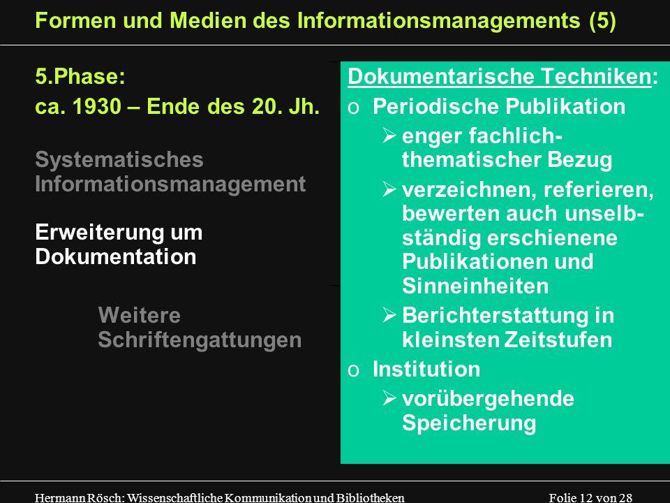 Hermann Rösch: Wissenschaftliche Kommunikation und Bibliotheken Folie 12 von 28 Formen und Medien des Informationsmanagements (5) 5.Phase: ca. 1930 –