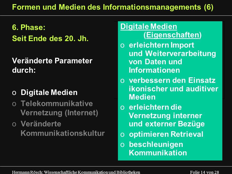Hermann Rösch: Wissenschaftliche Kommunikation und Bibliotheken Folie 14 von 28 Formen und Medien des Informationsmanagements (6) 6. Phase: Seit Ende