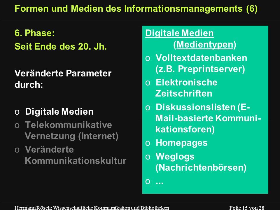 Hermann Rösch: Wissenschaftliche Kommunikation und Bibliotheken Folie 15 von 28 Formen und Medien des Informationsmanagements (6) 6. Phase: Seit Ende